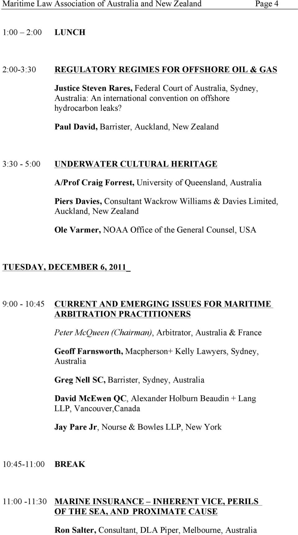 Paul David, Barrister, Auckland, New Zealand 3:30-5:00 UNDERWATER CULTURAL HERITAGE A/Prof Craig Forrest, University of Queensland, Australia Piers Davies, Consultant Wackrow Williams & Davies