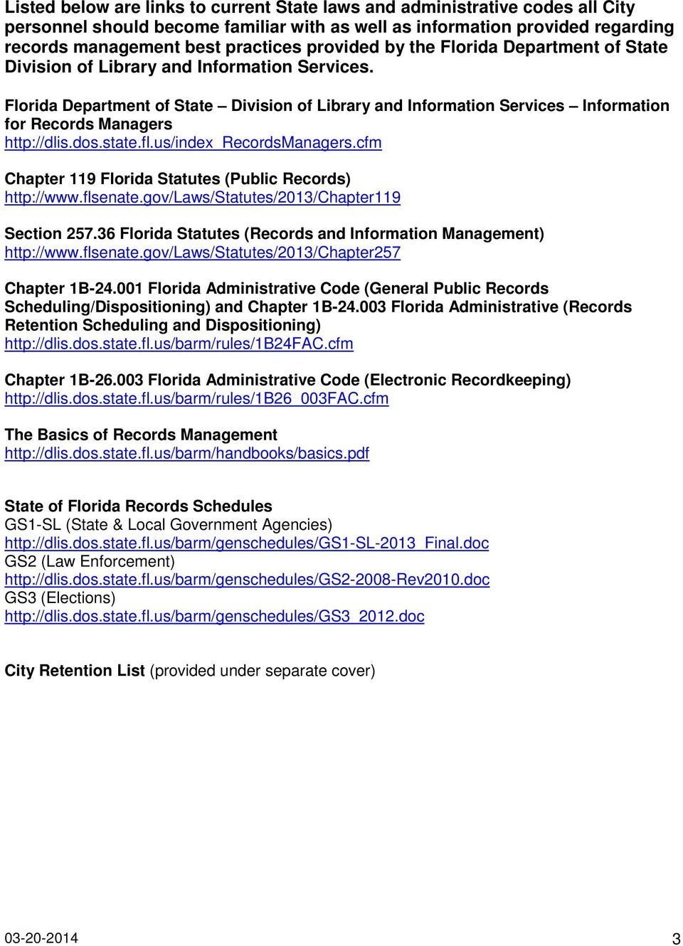 Florida Department of State Division of Library and Information Services Information for Records Managers http://dlis.dos.state.fl.us/index_recordsmanagers.