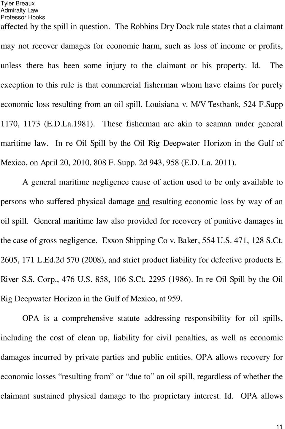 The exception to this rule is that commercial fisherman whom have claims for purely economic loss resulting from an oil spill. Louisiana v. M/V Testbank, 524 F.Supp 1170, 1173 (E.D.La.1981).