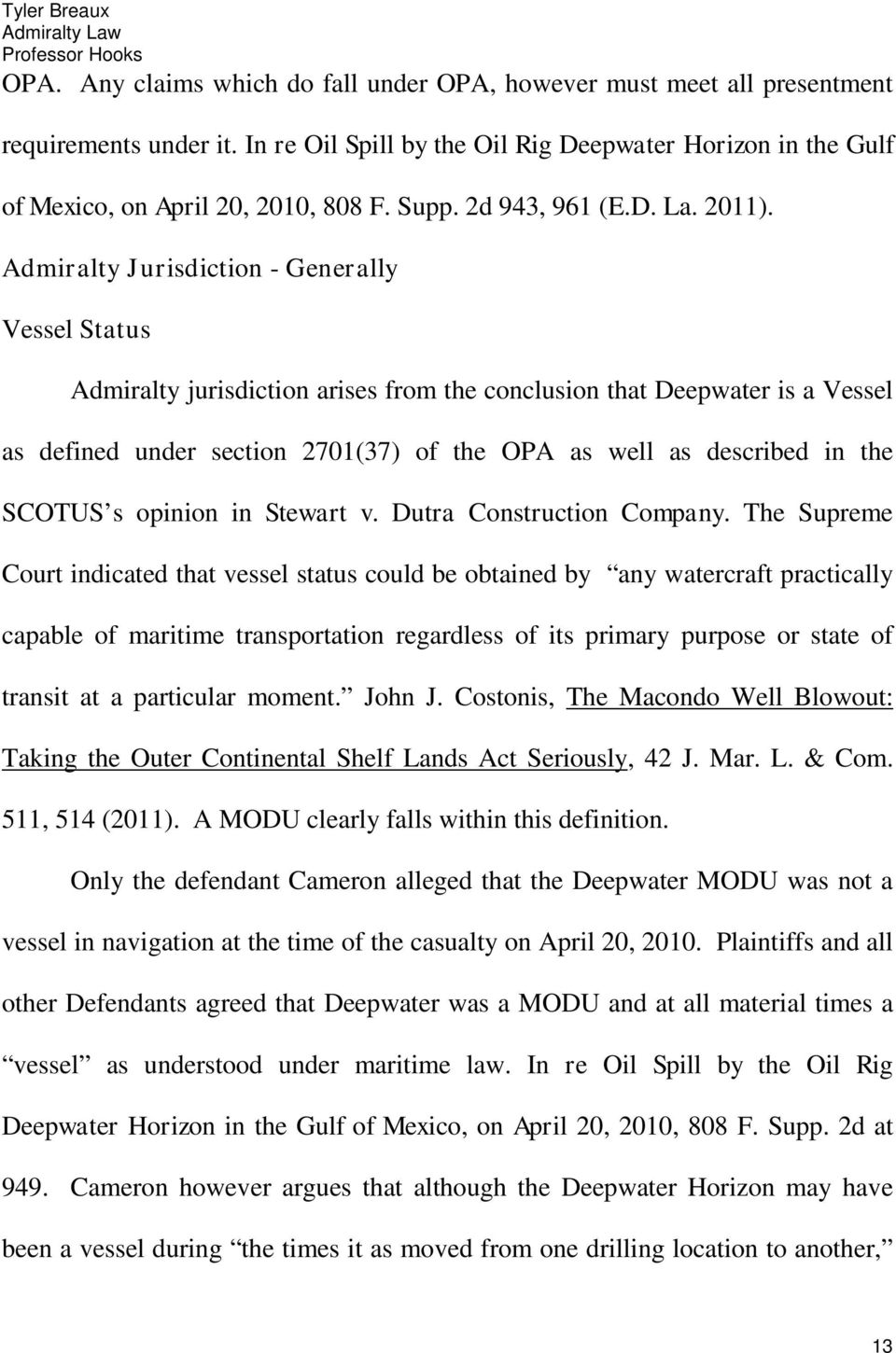 Admiralty Jurisdiction - Generally Vessel Status Admiralty jurisdiction arises from the conclusion that Deepwater is a Vessel as defined under section 2701(37) of the OPA as well as described in the