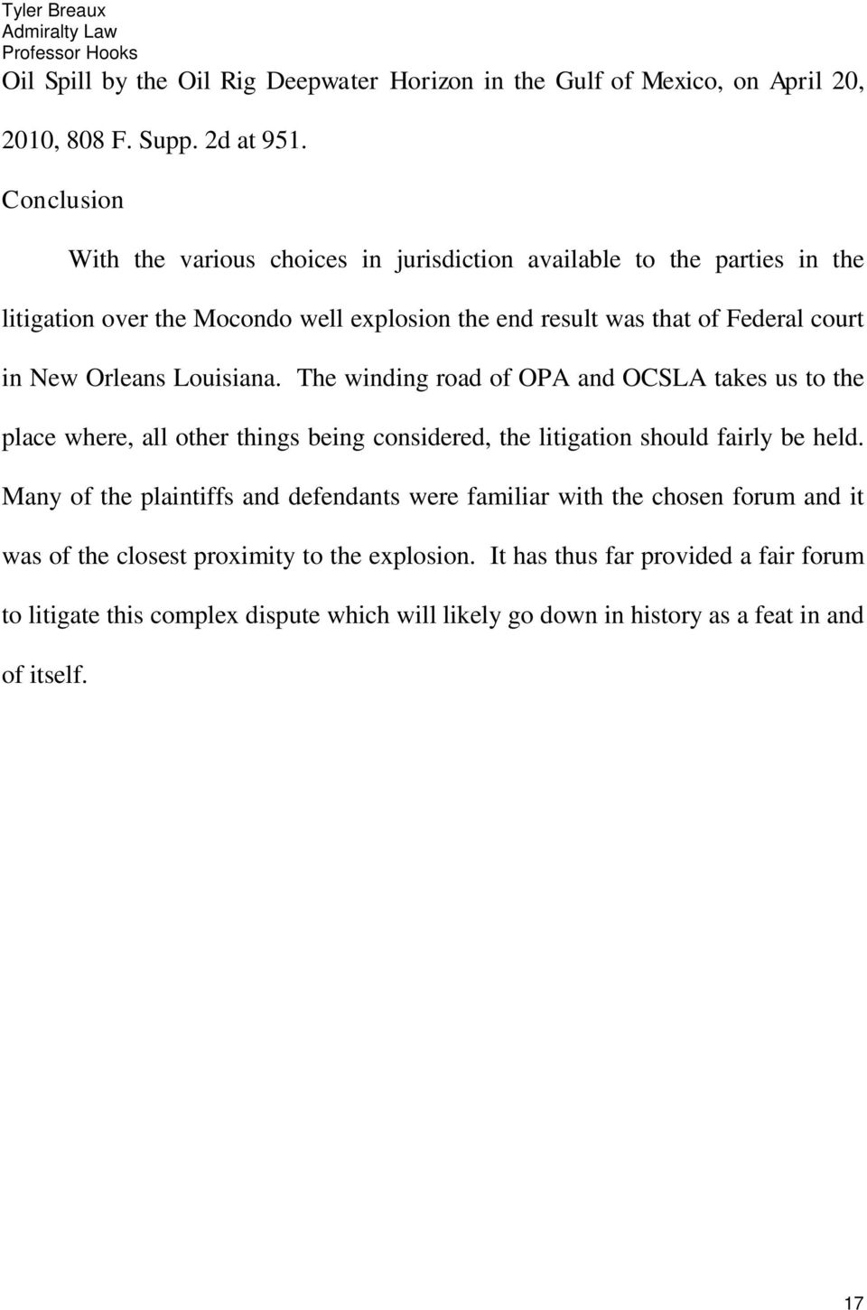 Orleans Louisiana. The winding road of OPA and OCSLA takes us to the place where, all other things being considered, the litigation should fairly be held.