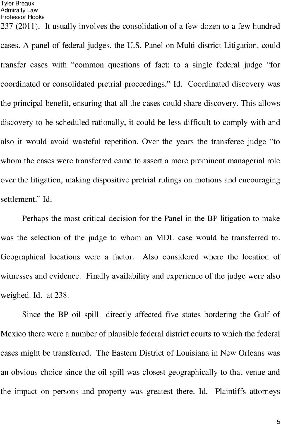 Coordinated discovery was the principal benefit, ensuring that all the cases could share discovery.