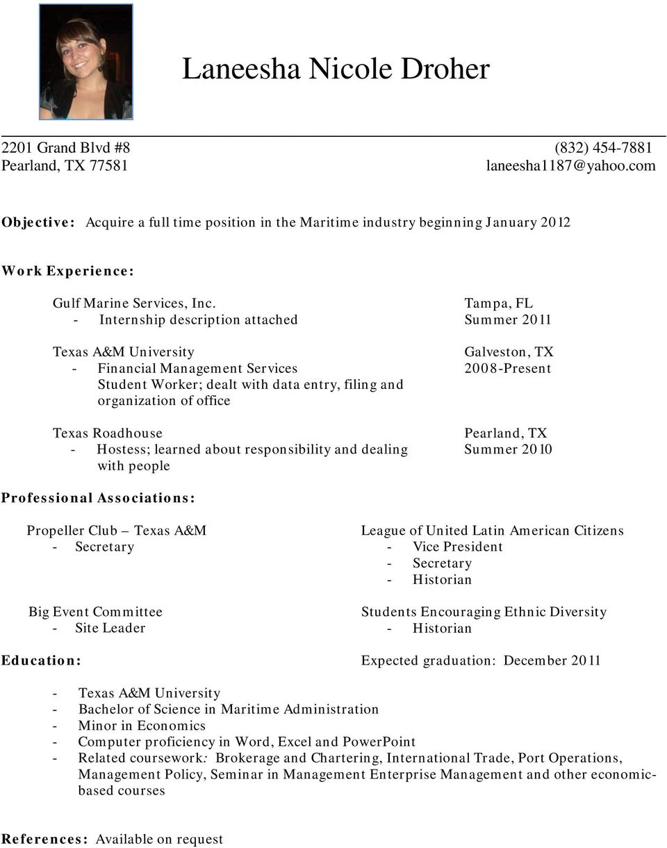 Tampa, FL - Internship description attached Summer 2011 Texas A&M University Galveston, TX - Financial Management Services 2008-Present Student Worker; dealt with data entry, filing and organization