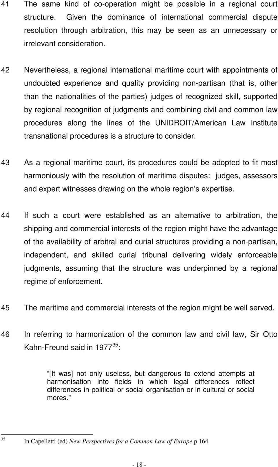 42 Nevertheless, a regional international maritime court with appointments of undoubted experience and quality providing non-partisan (that is, other than the nationalities of the parties) judges of