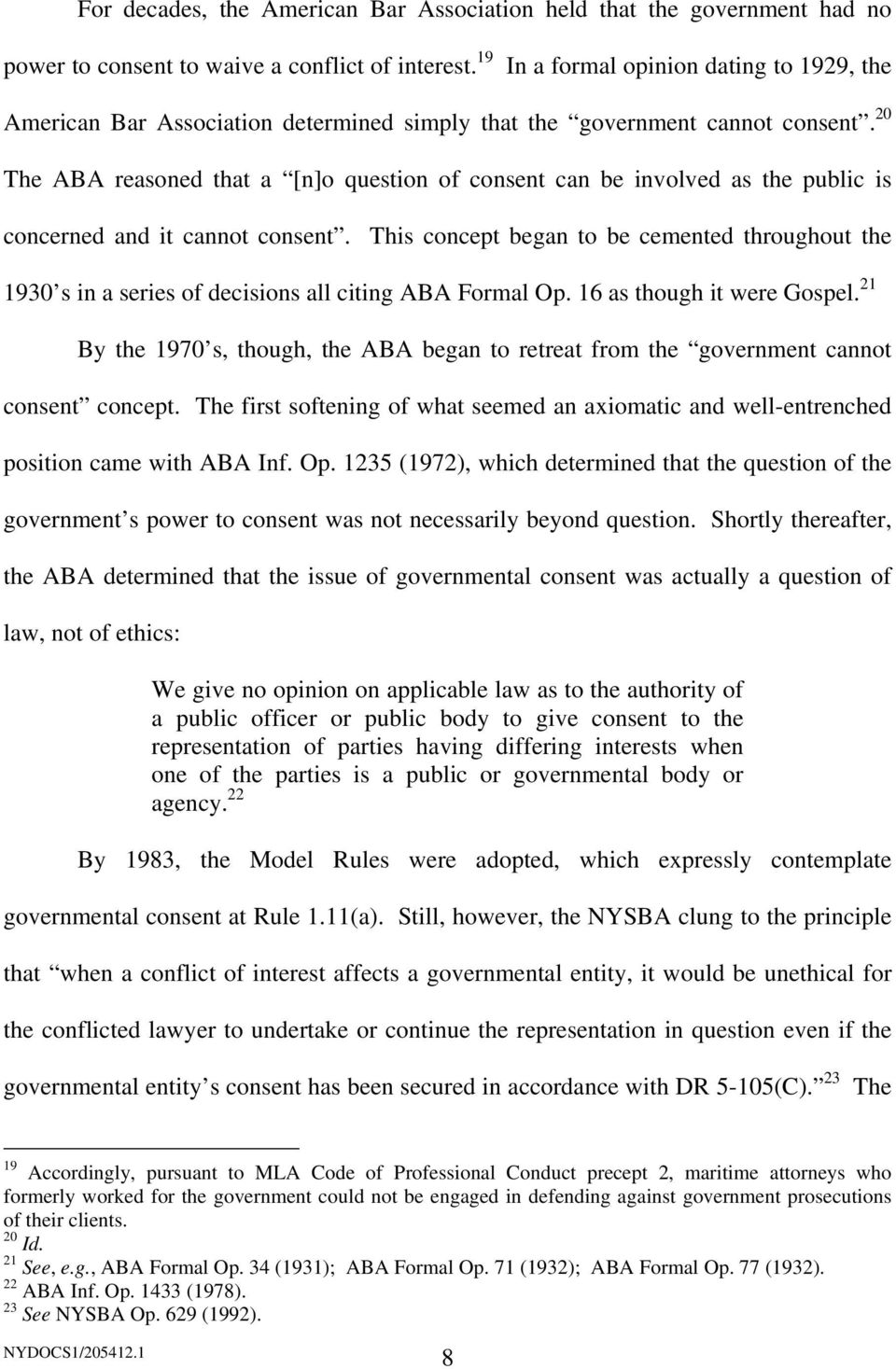 20 The ABA reasoned that a [n]o question of consent can be involved as the public is concerned and it cannot consent.