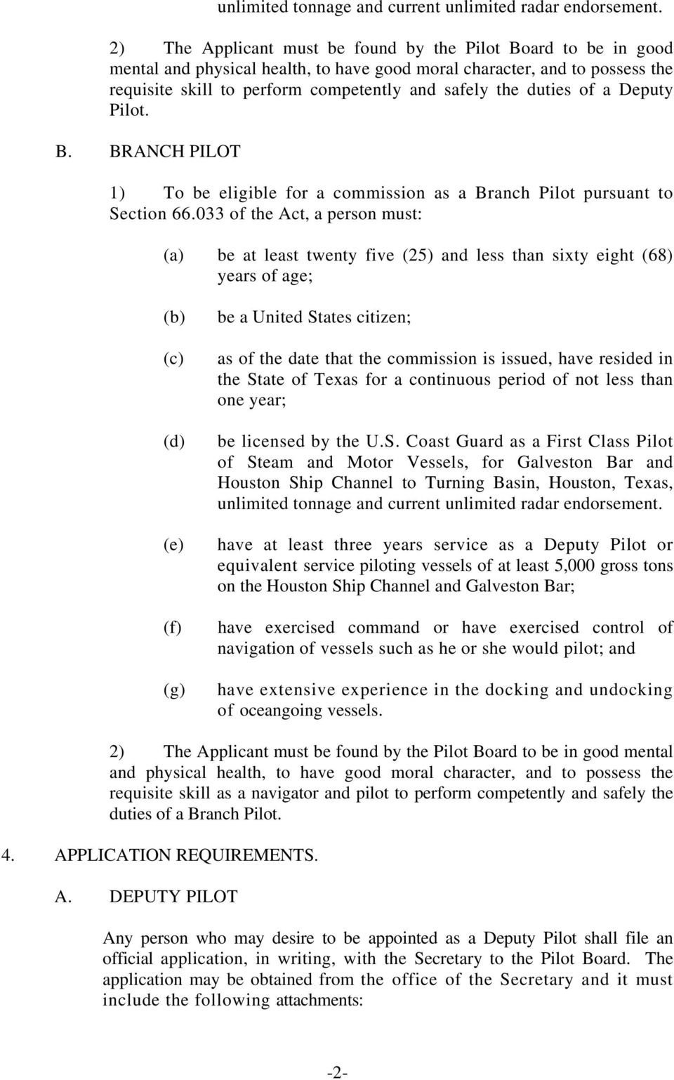 duties of a Deputy Pilot. B. BRANCH PILOT 1) To be eligible for a commission as a Branch Pilot pursuant to Section 66.