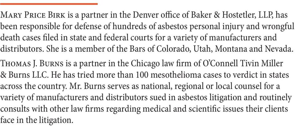 Burns is a partner in the Chicago law firm of O Connell Tivin Miller & Burns LLC. He has tried more than 100 mesothelioma cases to verdict in states across the country. Mr.
