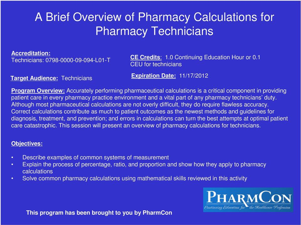 environment and a vital part of any pharmacy technicians duty. Although most pharmaceutical calculations are not overly difficult, they do require flawless accuracy.