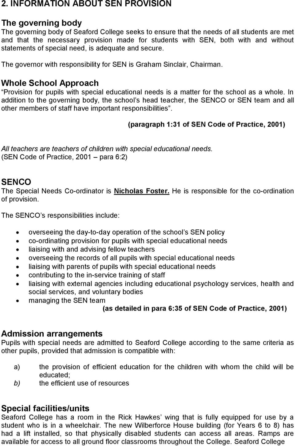 Whole School Approach Provision for pupils with special educational needs is a matter for the school as a whole.