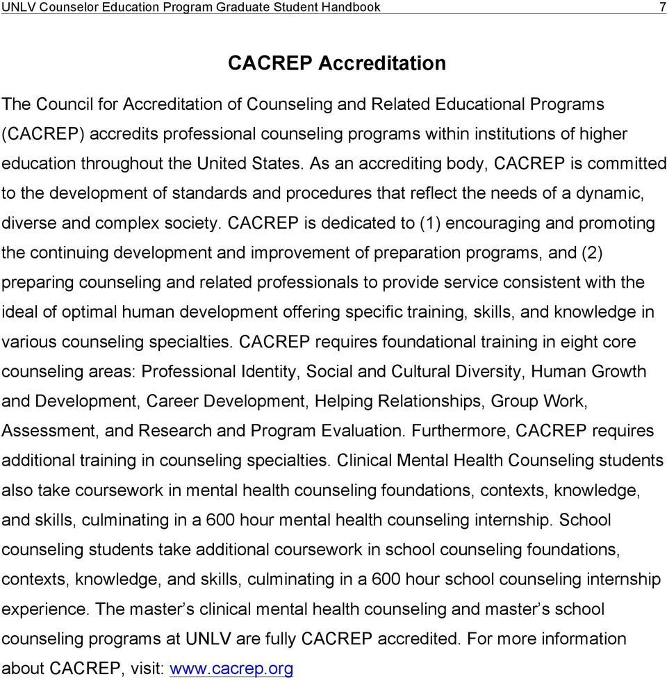 As an accrediting body, CACREP is committed to the development of standards and procedures that reflect the needs of a dynamic, diverse and complex society.