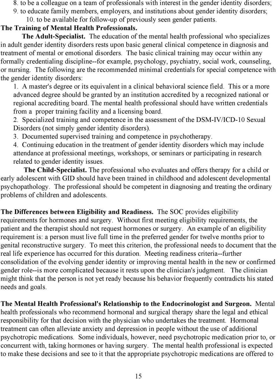 The education of the mental health professional who specializes in adult gender identity disorders rests upon basic general clinical competence in diagnosis and treatment of mental or emotional