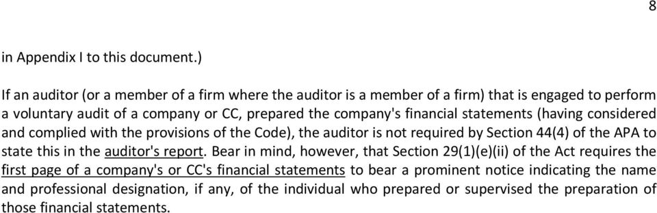 financial statements (having considered and complied with the provisions of the Code), the auditor is not required by Section 44(4) of the APA to state this in the