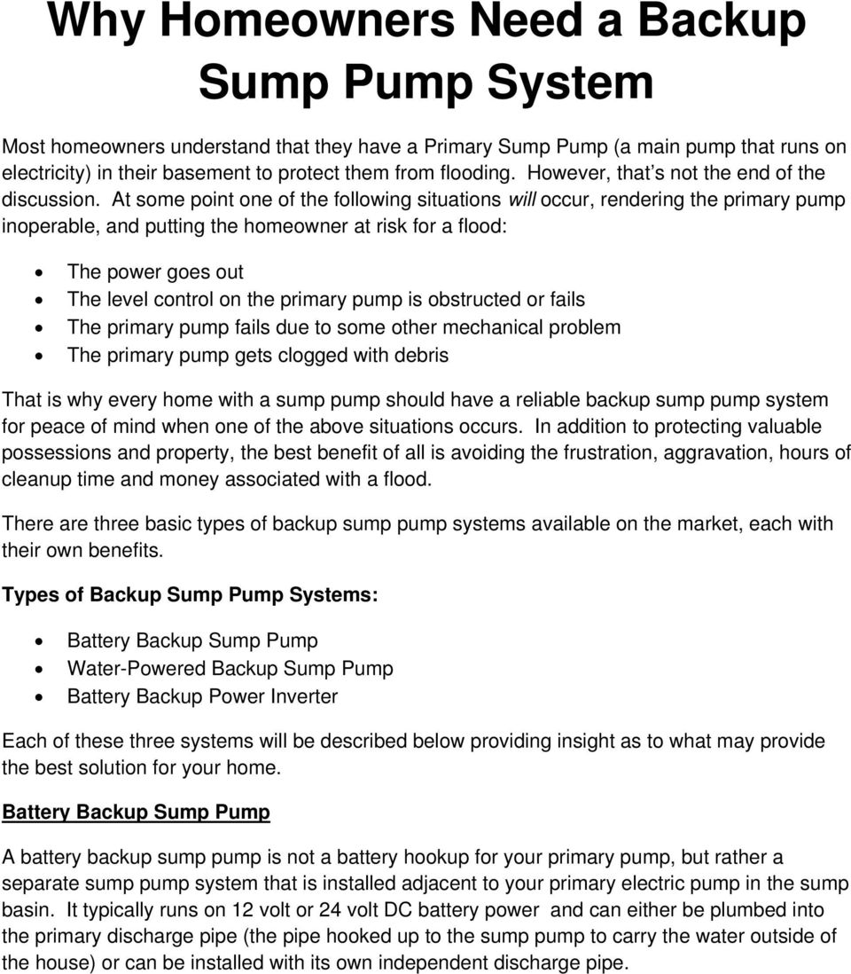 At some point one of the following situations will occur, rendering the primary pump inoperable, and putting the homeowner at risk for a flood: The power goes out The level control on the primary