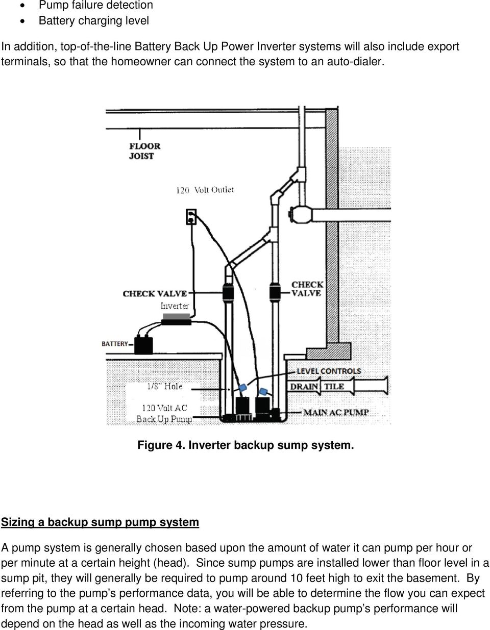 Sizing a backup sump pump system A pump system is generally chosen based upon the amount of water it can pump per hour or per minute at a certain height (head).