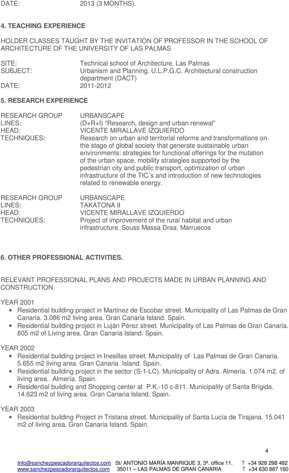 RESEARCH EXPERIENCE RESEARCH GROUP LINES: HEAD: TECHNIQUES: RESEARCH GROUP LINES: HEAD: TECHNIQUES: URBANSCAPE (D+R+I) Research, design and urban renewal VICENTE MIRALLAVE IZQUIERDO Research on urban