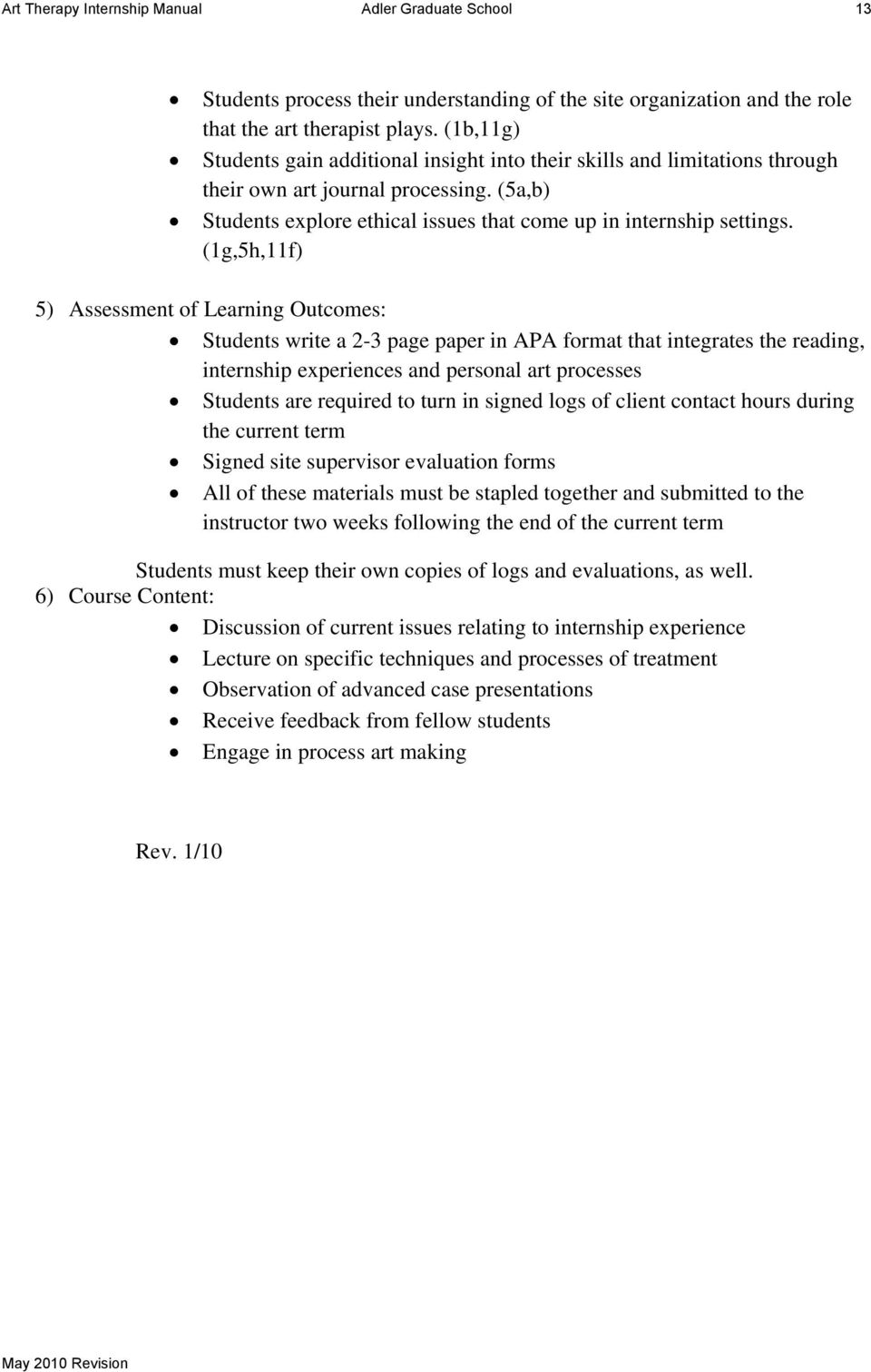 (1g,5h,11f) 5) Assessment of Learning Outcomes: Students write a 2-3 page paper in APA format that integrates the reading, internship experiences and personal art processes Students are required to