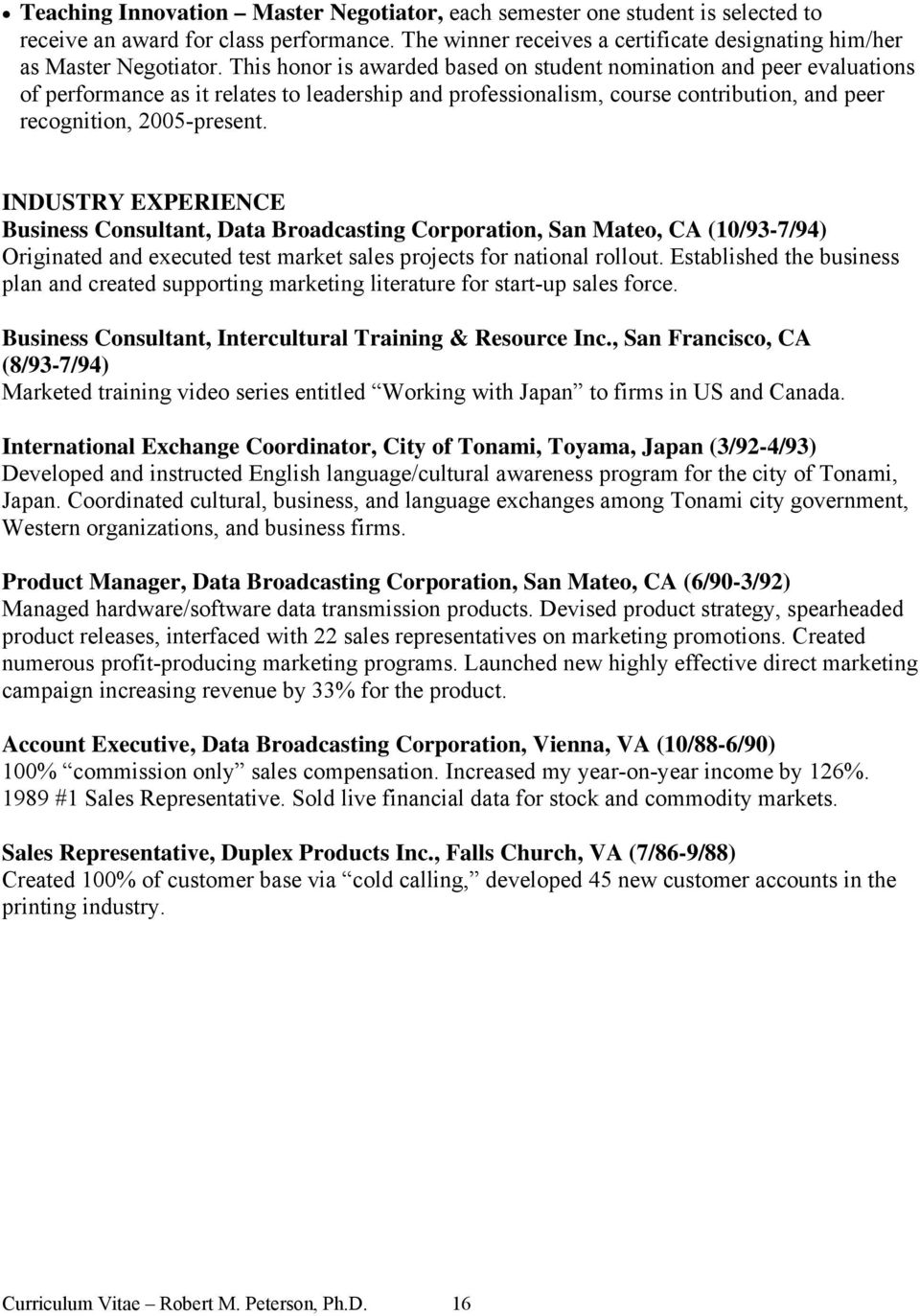 INDUSTRY EXPERIENCE Business Consultant, Data Broadcasting Corporation, San Mateo, CA (10/93-7/94) Originated and executed test market sales projects for national rollout.