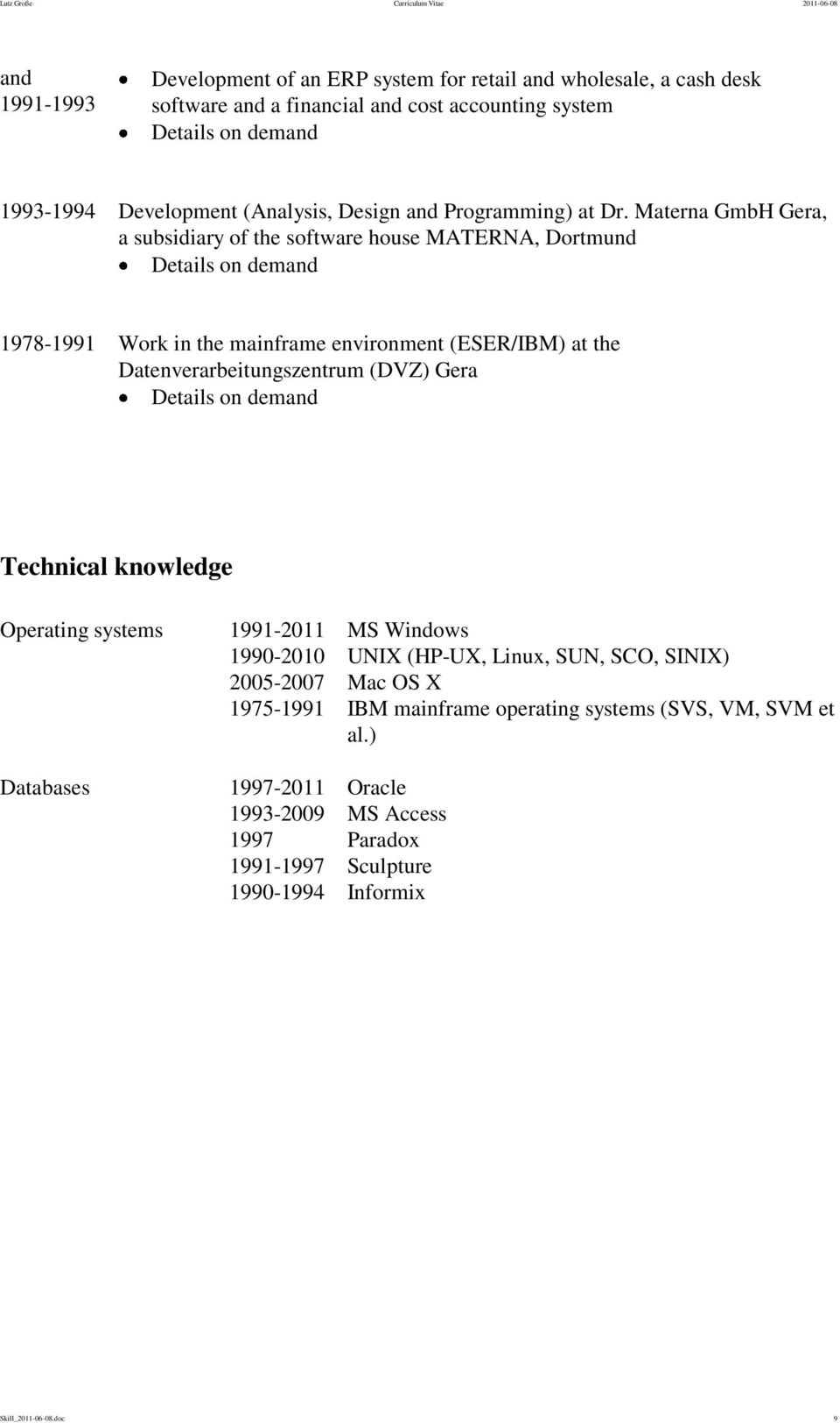 Materna GmbH Gera, a subsidiary of the software house MATERNA, Dortmund Details on demand 1978-1991 Work in the mainframe environment (ESER/IBM) at the Datenverarbeitungszentrum