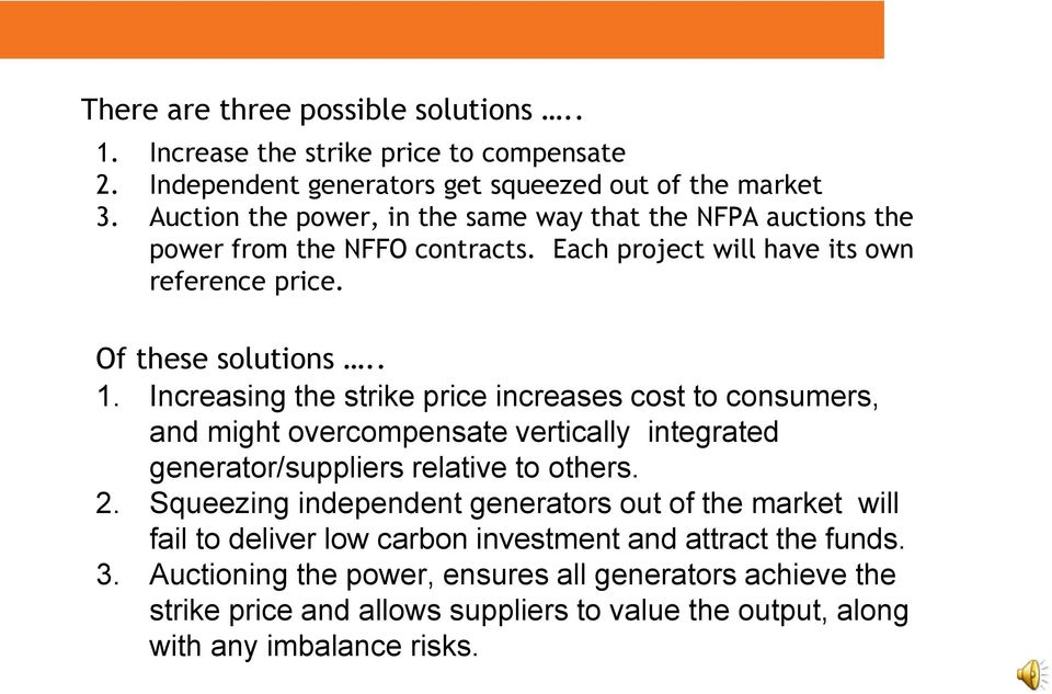 Increasing the strike price increases cost to consumers, and might overcompensate vertically integrated generator/suppliers relative to others. 2.