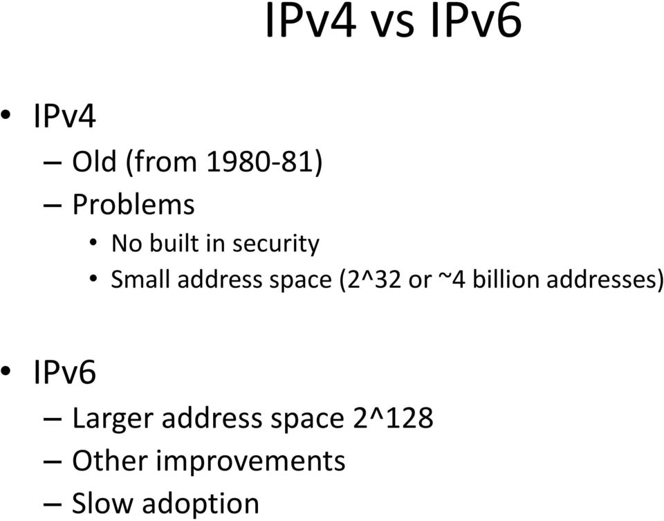 (2^32 or ~4 billion addresses) IPv6 Larger