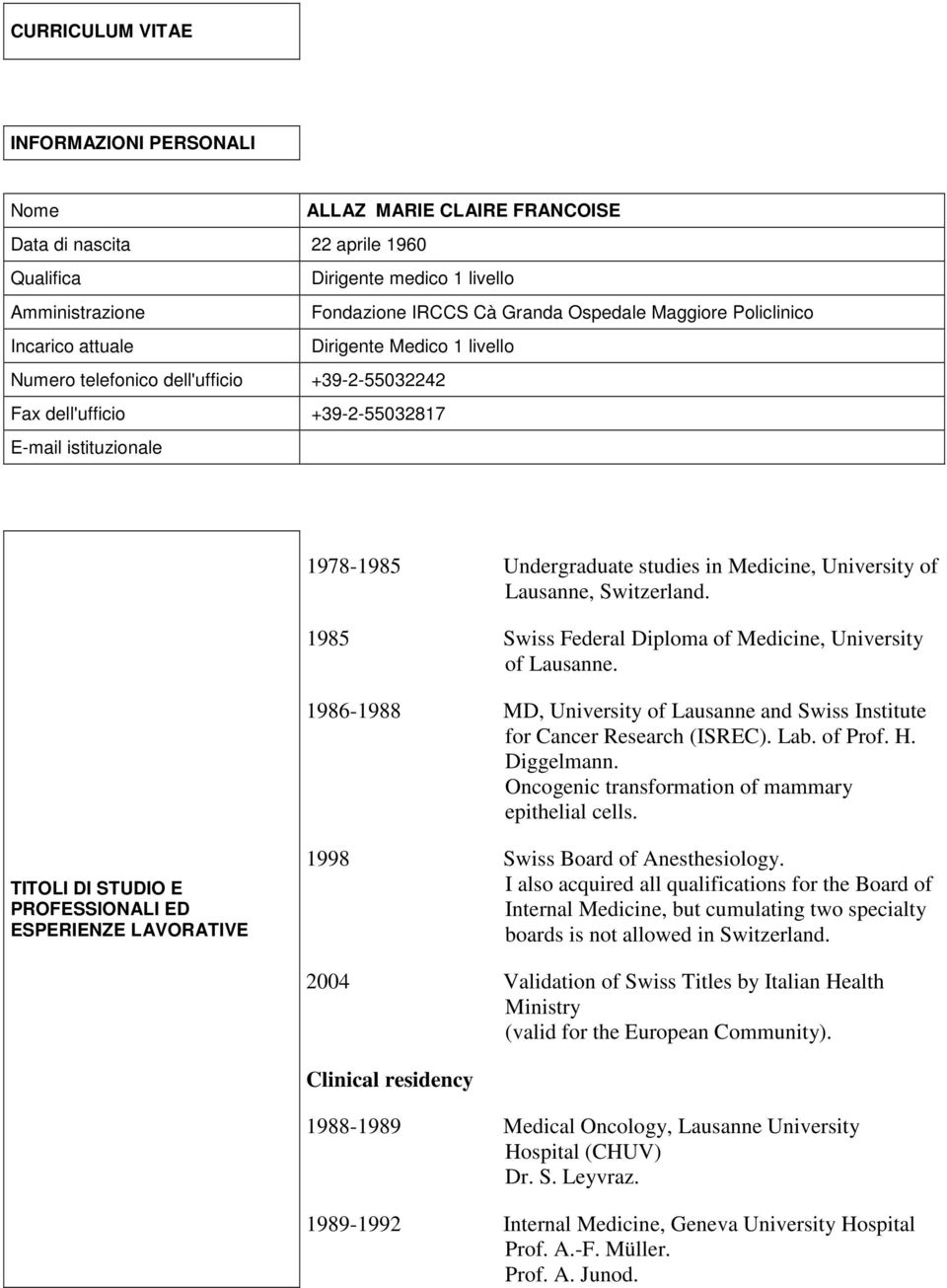 Medicine, University of Lausanne, Switzerland. 1985 Swiss Federal Diploma of Medicine, University of Lausanne. 1986-1988 MD, University of Lausanne and Swiss Institute for Cancer Research (ISREC).