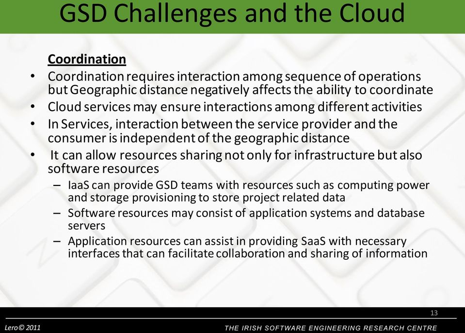 not only for infrastructure but also software resources IaaS can provide GSD teams with resources such as computing power and storage provisioning to store project related data Software