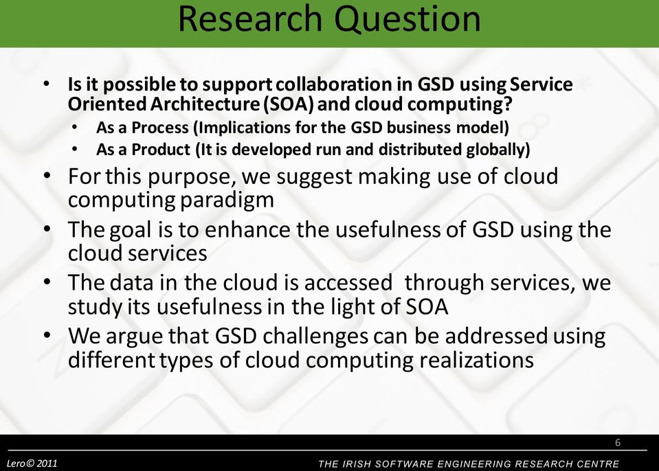 making use of cloud computing paradigm The goal is to enhance the usefulness of GSD using the cloud services The data in the cloud is accessed