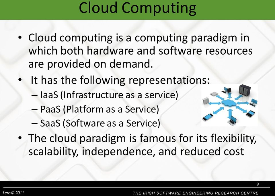 It has the following representations: IaaS (Infrastructure as a service) PaaS (Platform