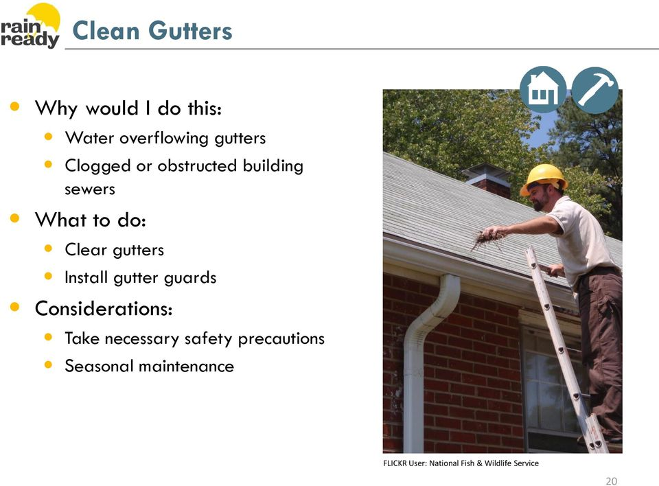 Install gutter guards Considerations: Take necessary safety