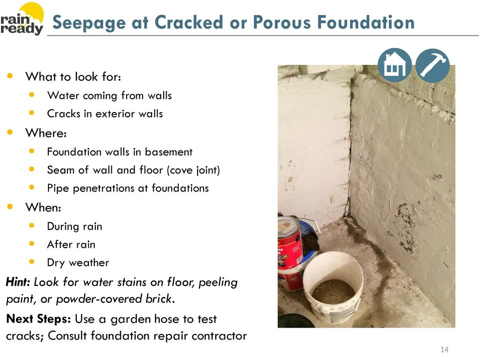foundations When: During rain After rain Dry weather Hint: Look for water stains on floor, peeling