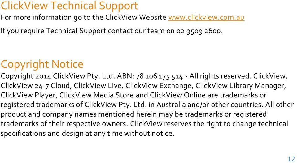 ClickView, ClickView 24-7 Cloud, ClickView Live, ClickView Exchange, ClickView Library Manager, ClickView Player, ClickView Media Store and ClickView Online are trademarks or registered