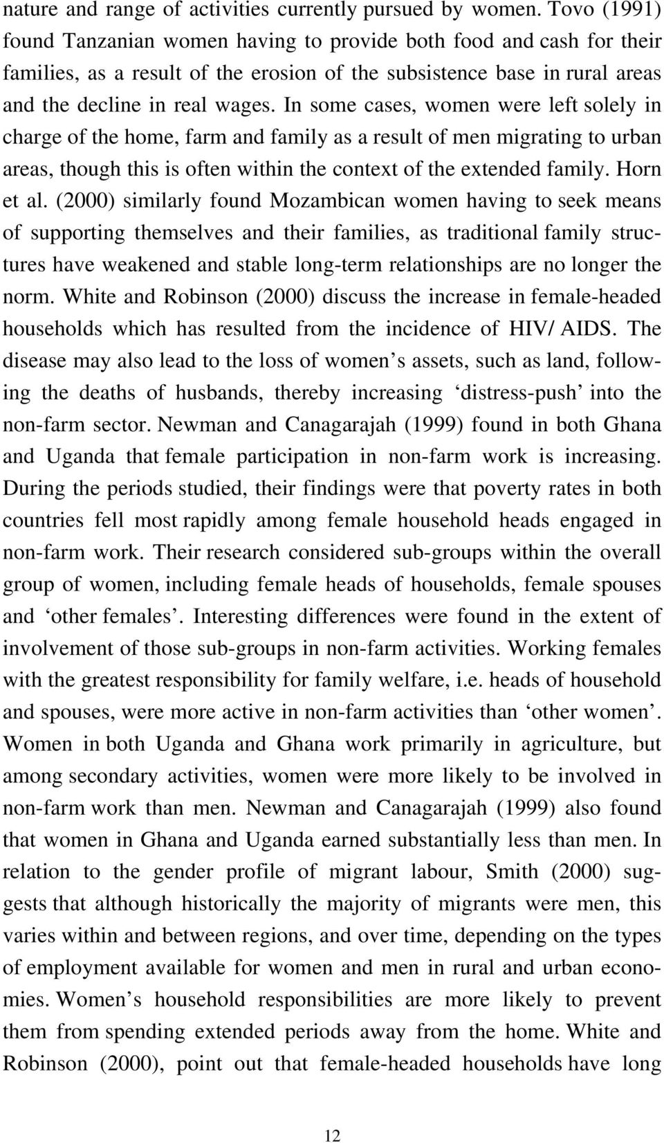 In some cases, women were left solely in charge of the home, farm and family as a result of men migrating to urban areas, though this is often within the context of the extended family. Horn et al.