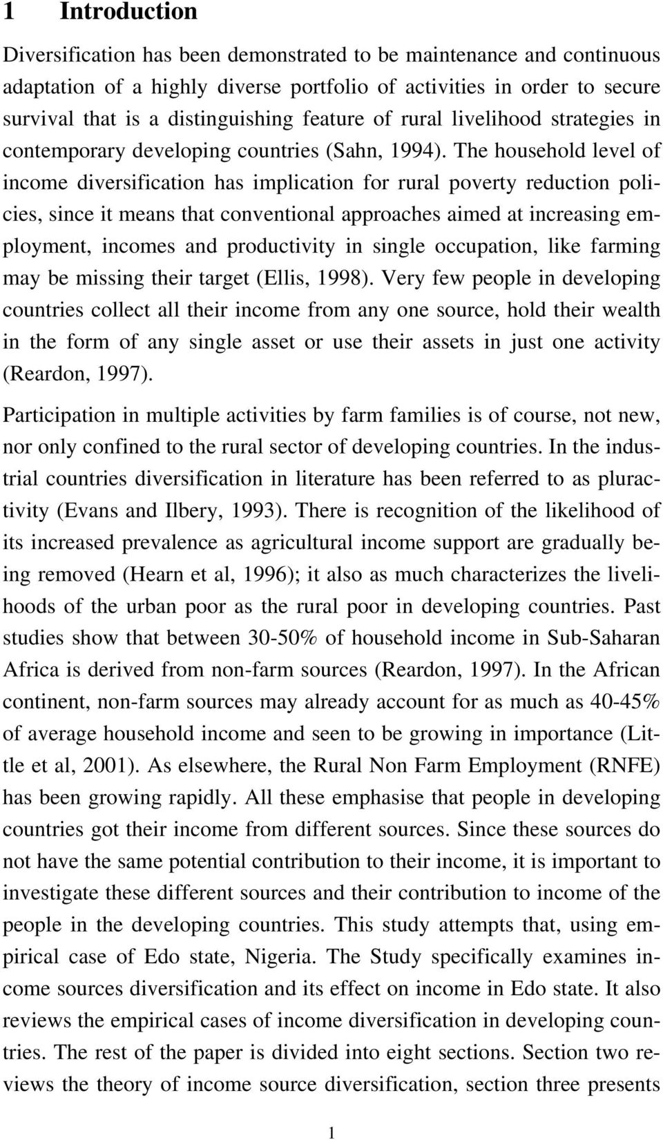 The household level of income diversification has implication for rural poverty reduction policies, since it means that conventional approaches aimed at increasing employment, incomes and