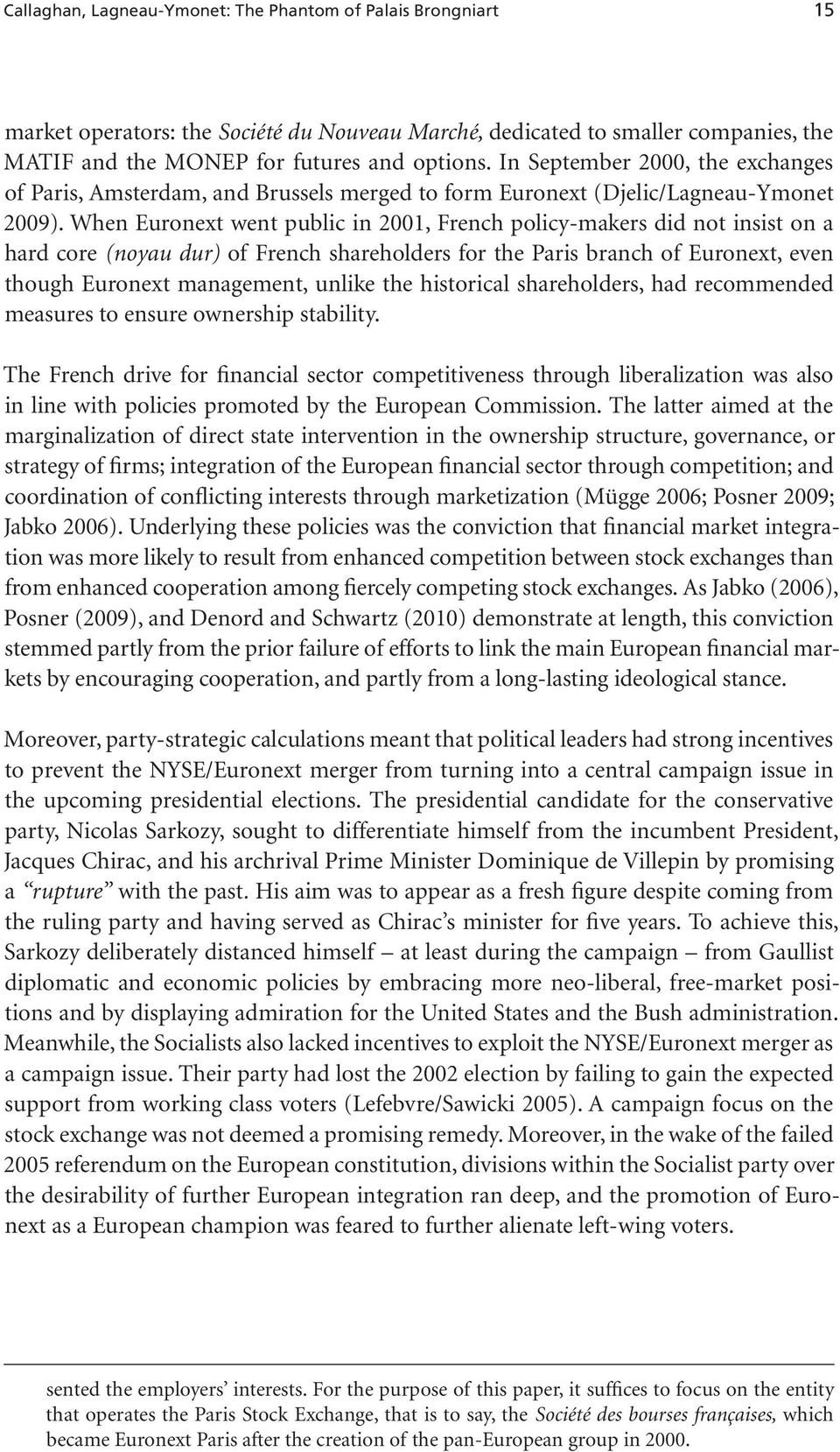 When Euronext went public in 2001, French policy-makers did not insist on a hard core (noyau dur) of French shareholders for the Paris branch of Euronext, even though Euronext management, unlike the