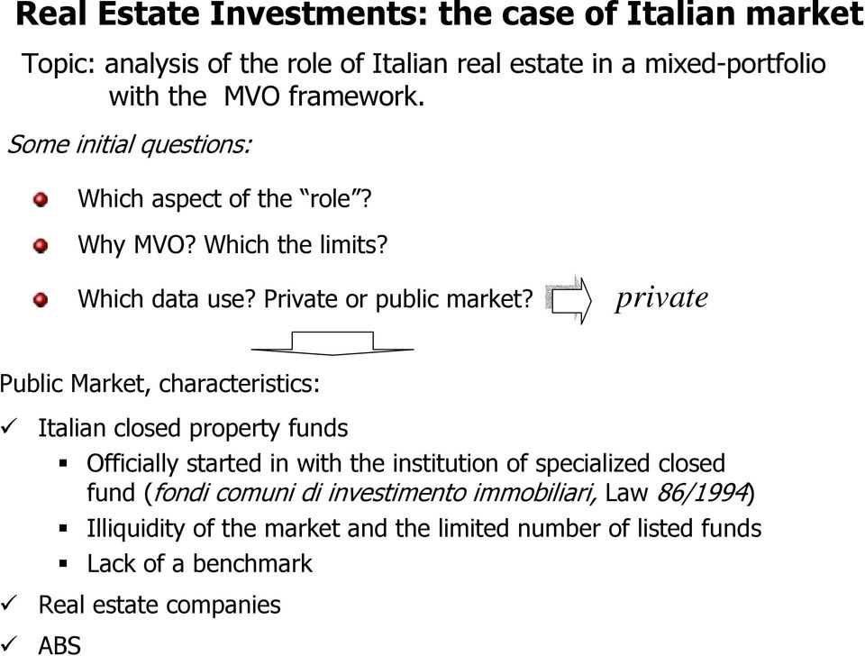 private ublic Market, characteristics: Italian closed property funds Officially started in with the institution of specialized closed fund