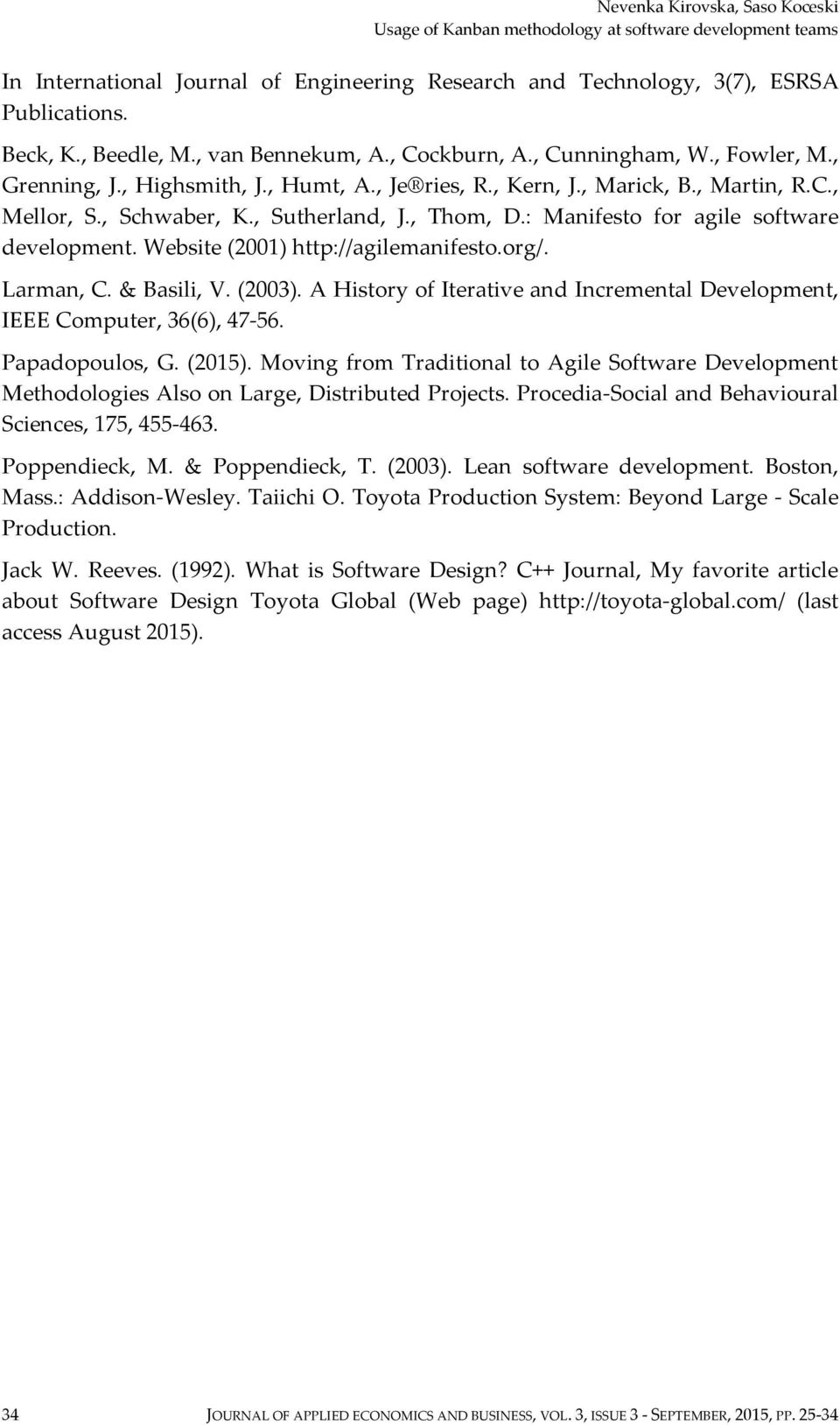 : Manifesto for agile software development. Website (2001) http://agilemanifesto.org/. Larman, C. & Basili, V. (2003). A History of Iterative and Incremental Development, IEEE Computer, 36(6), 47-56.
