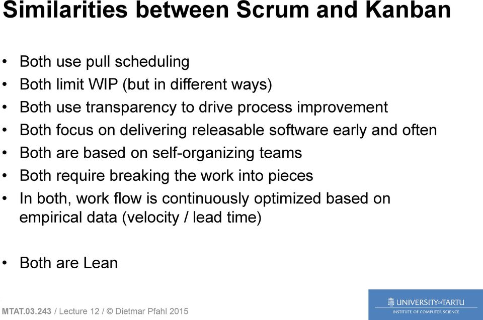 software early and often Both are based on self-organizing teams Both require breaking the work into