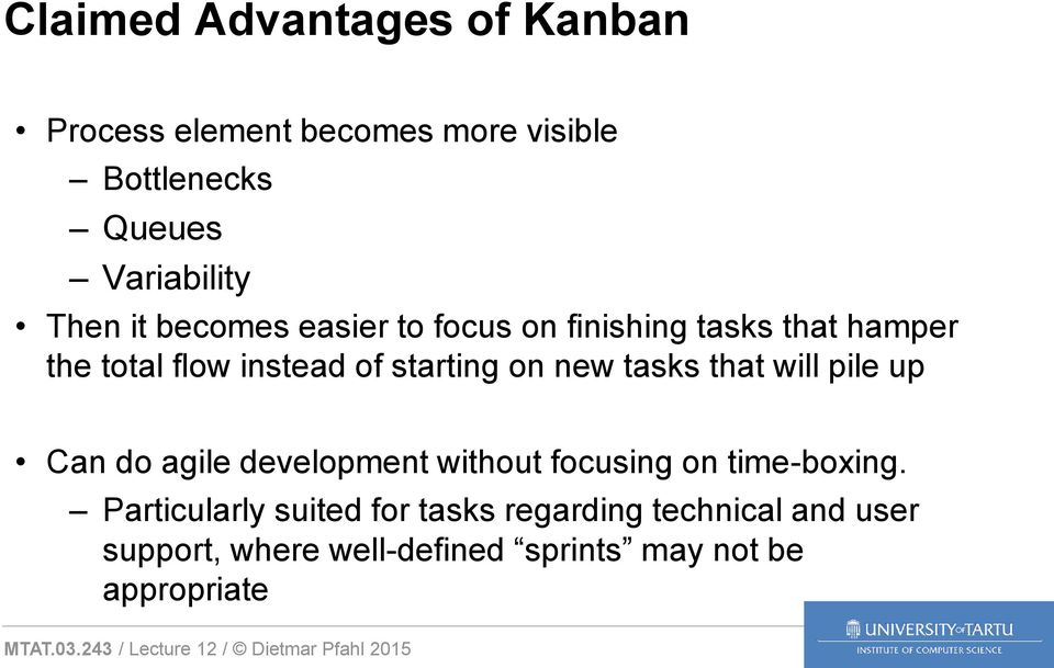 new tasks that will pile up Can do agile development without focusing on time-boxing.