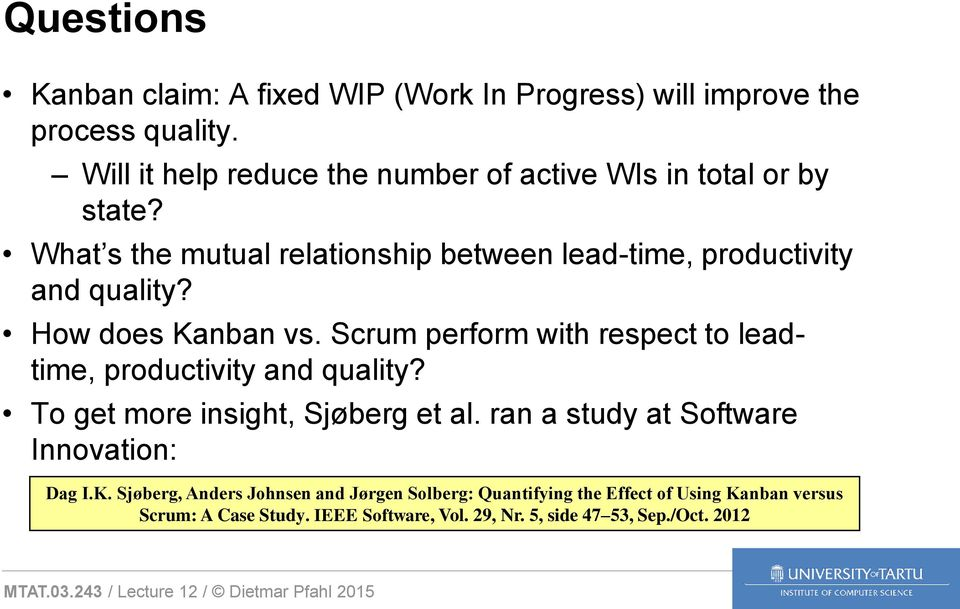 How does Kanban vs. Scrum perform with respect to leadtime, productivity and quality? To get more insight, Sjøberg et al.
