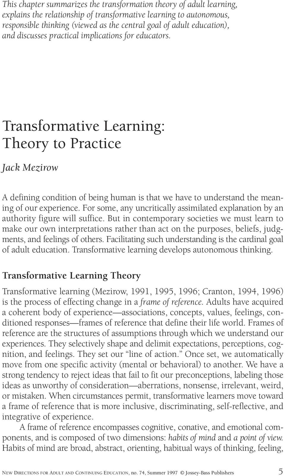 Transformative Learning: Theory to Practice Jack Mezirow A defining condition of being human is that we have to understand the meaning of our experience.