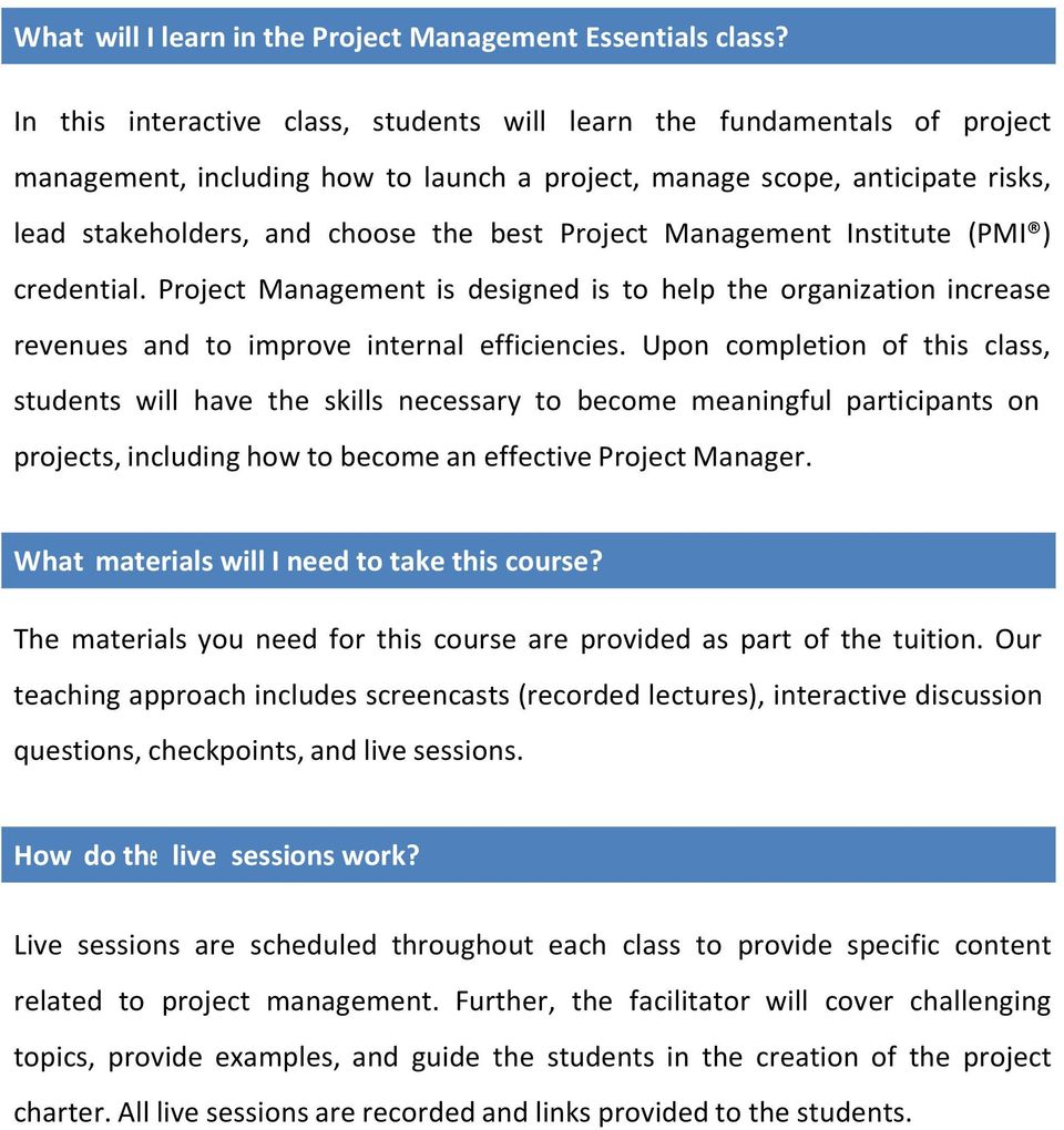 Project Management Institute (PMI ) credential. Project Management is designed is to help the organization increase revenues and to improve internal efficiencies.