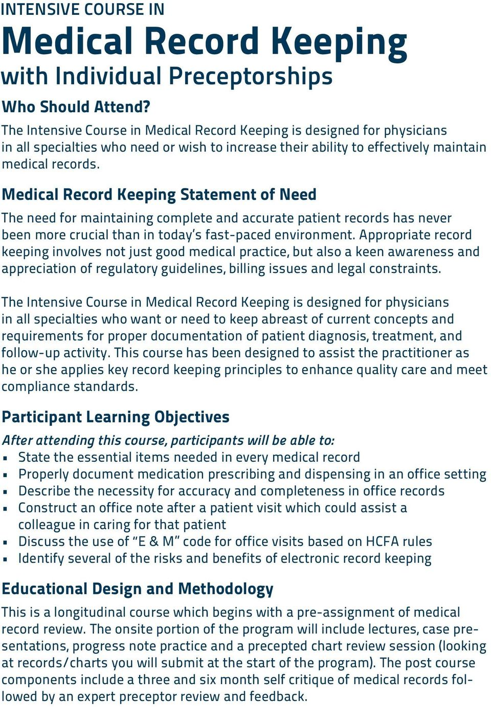 Medical Record Keeping Statement of Need The need for maintaining complete and accurate patient records has never been more crucial than in today s fast-paced environment.