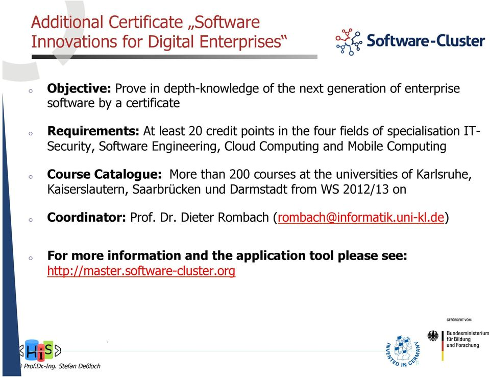 Computing Course Catalogue: More than 200 courses at the universities of Karlsruhe, Kaiserslautern, Saarbrücken und Darmstadt from WS 2012/13 on Coordinator: