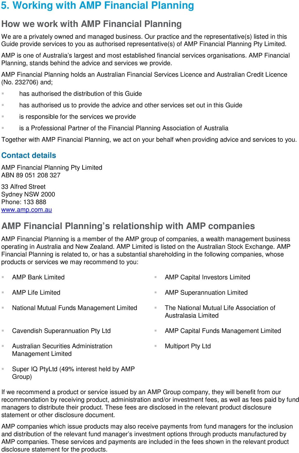 AMP is one of Australia s largest and most established financial services organisations. AMP Financial Planning, stands behind the advice and services we provide.