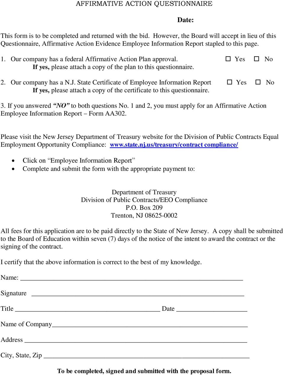 Our company has a federal Affirmative Action Plan approval. Yes No If yes, please attach a copy of the plan to this questionnaire. 2. Our company has a N.J.