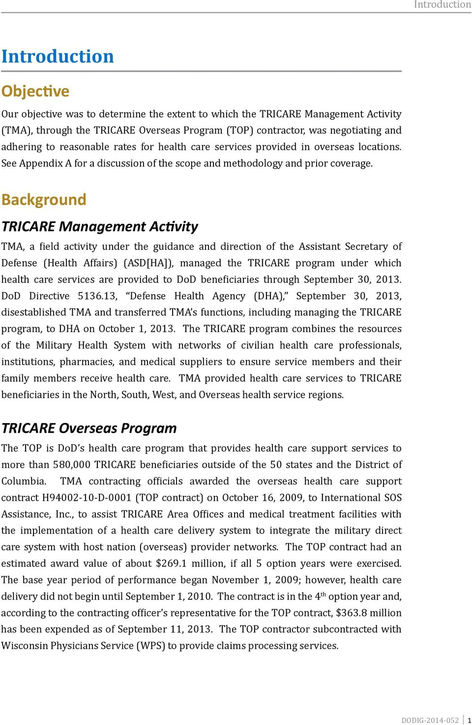 Background TRICARE Management Activity TMA, a field activity under the guidance and direction of the Assistant Secretary of Defense (Health Affairs) (ASD[HA]), managed the TRICARE program under which