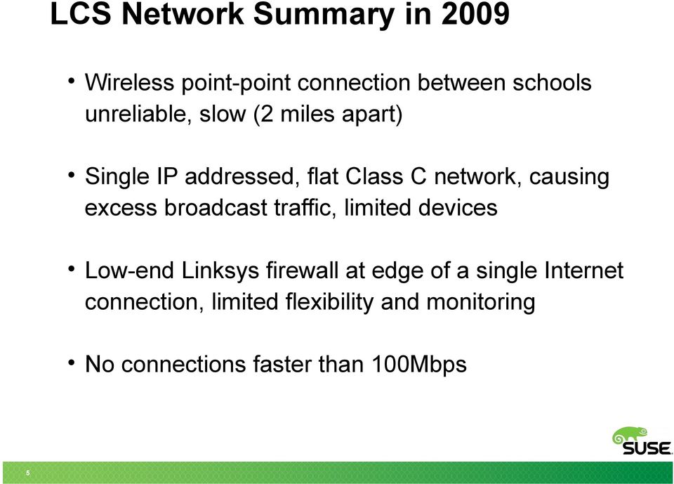 excess broadcast traffic, limited devices Low-end Linksys firewall at edge of a