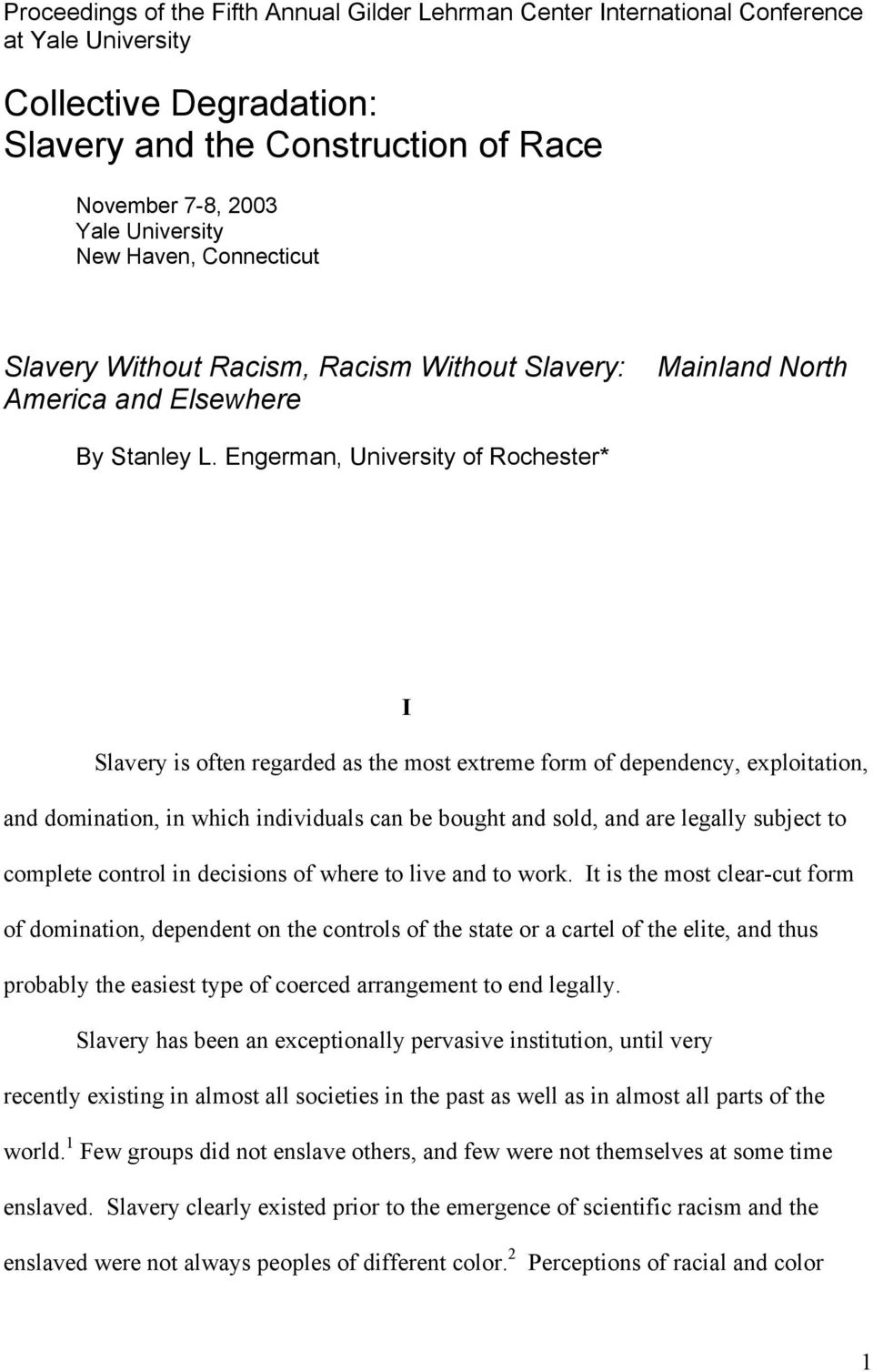 Engerman, University of Rochester* I Slavery is often regarded as the most extreme form of dependency, exploitation, and domination, in which individuals can be bought and sold, and are legally