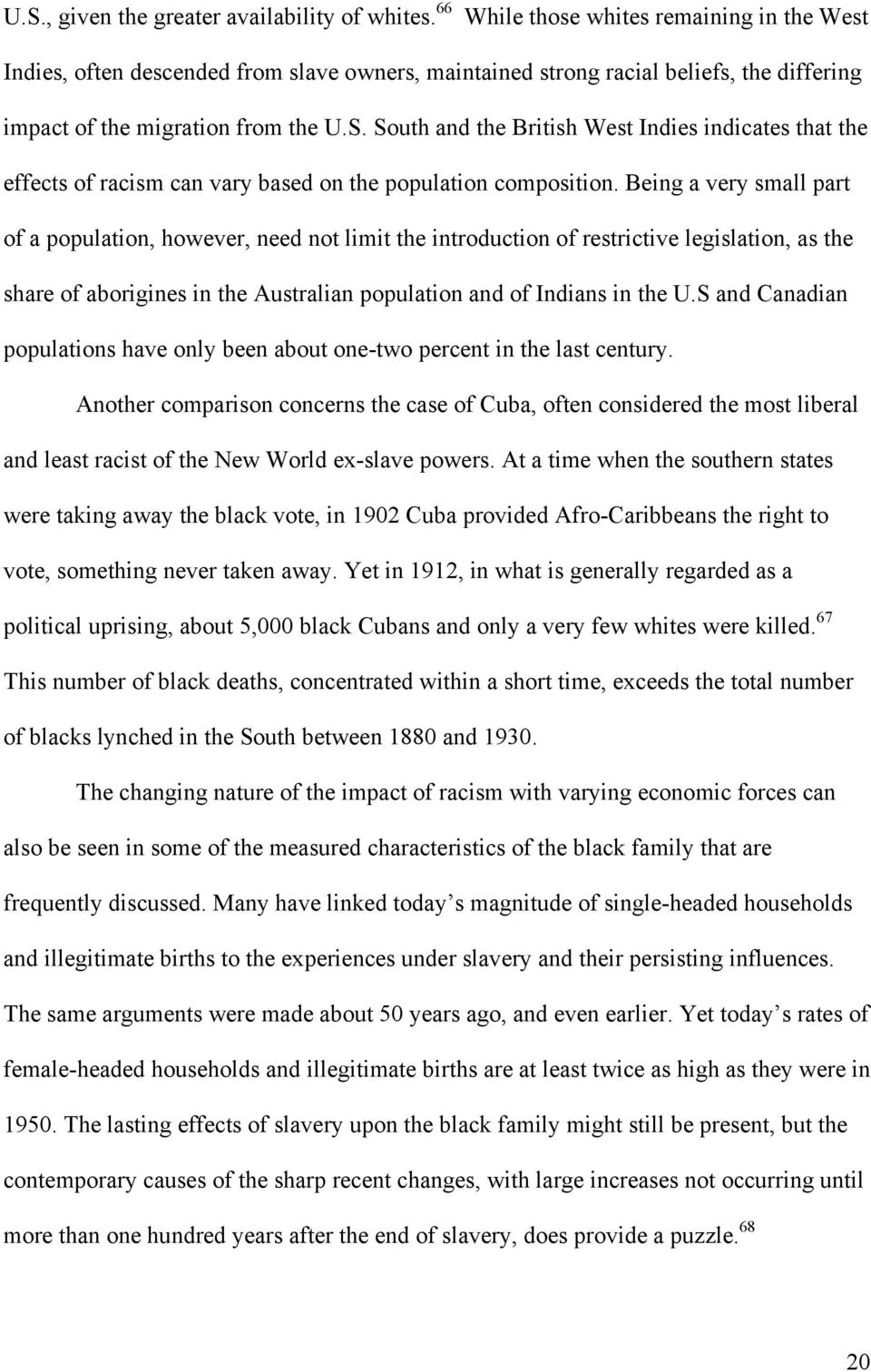 South and the British West Indies indicates that the effects of racism can vary based on the population composition.