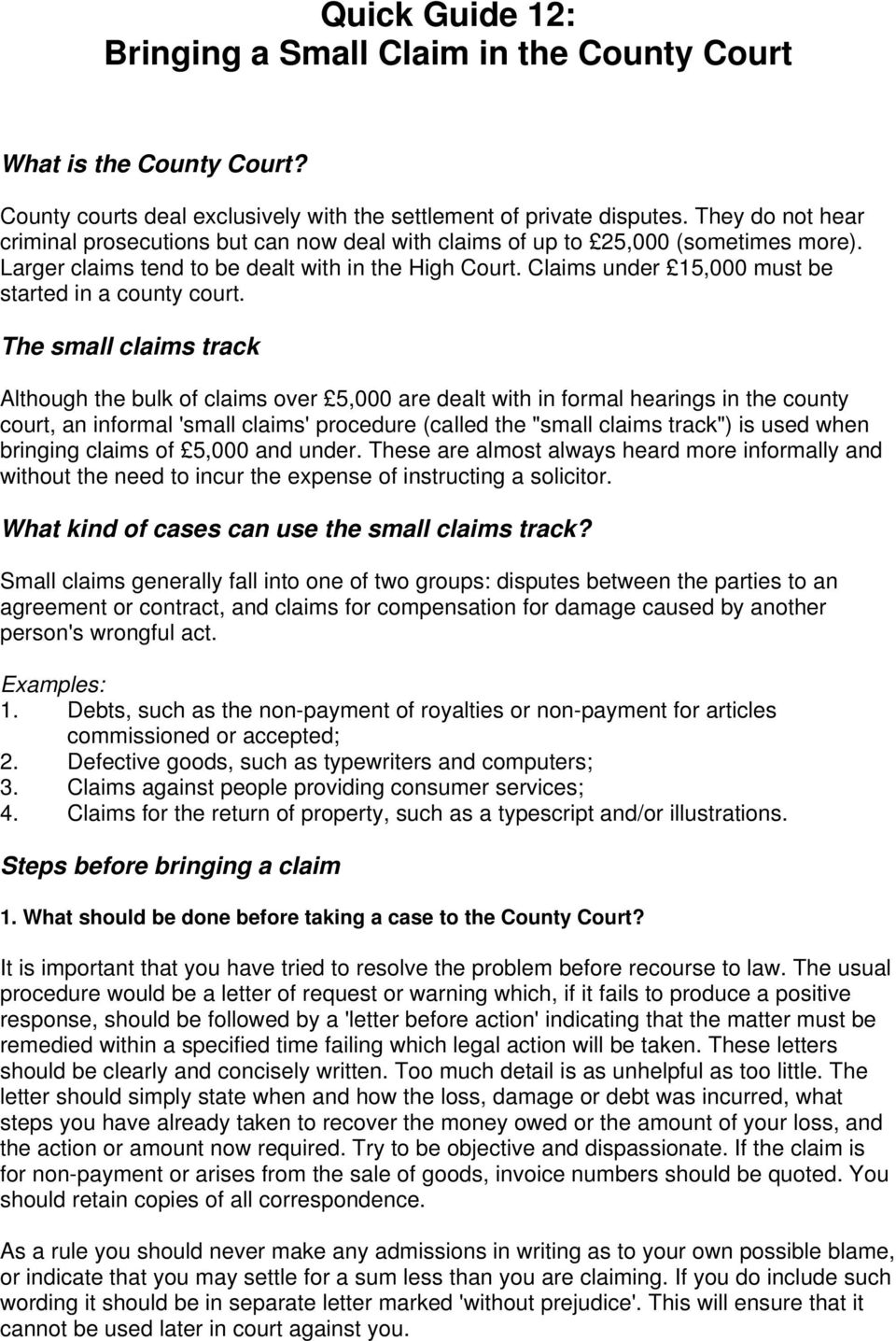 Claims under 15,000 must be started in a county court.